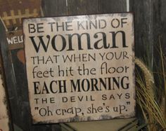 """Primitive Lg Wood Funny Comedy Humor Sign """" Be The Kind Of Woman """" Wall Decoration Art Subway Sign Typography Country Folkart Housewares Rustic Signs, Wooden Signs, Painted Signs, Primitive Wood Signs, Hand Painted, Sign Quotes, Me Quotes, Funny Quotes, Funny Humor"""