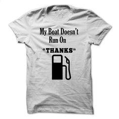 My Boat Doesnt Run On Thanks T Shirt, Hoodie, Sweatshirts - t shirt printing #shirt #teeshirt