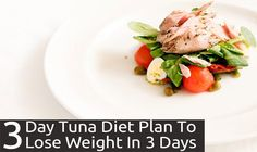 Have you put on weight and want to lose it quickly and naturally. Here's a tuna diet plan that can help you loose weight just in 3 days which makes you slim.
