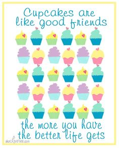 Cupcakes are like good friends...the more you have the better life gets. #friends #cupcakes