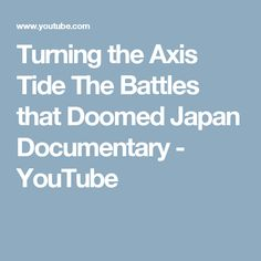 Turning the Axis Tide The Battles that Doomed Japan Documentary - YouTube