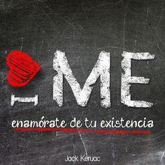 """I ❤ ME enamórate de tu existencia"" #JackKeruac #Citas #Frases @Candidman"