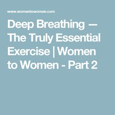 Deep Breathing — The Truly Essential Exercise | Women to Women - Part 2