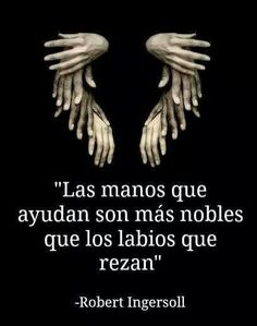 Helping hands are more noble than lips that pray .  Aider les mains sont plus nobles que les lèvres qui prient .  Aiutare le mani sono più nobile di labbra che pregano .