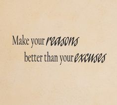 Make your reasons better than your excuses wall decal - Arise Decals