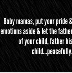 So tired of baby mama drama! Baby Mama Quotes, Mom Quotes, Quotes To Live By, Life Quotes, Daughter Quotes, Father Daughter, Real Quotes, Family Quotes, Baby Momma Drama