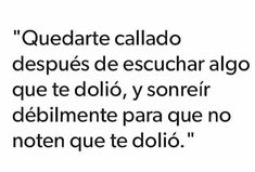"""Ya lo e exo """"miro me duele me callo y sonrío"""" True Quotes, Best Quotes, Words Can Hurt, Sad Texts, Love Phrases, Motivational Phrases, Sad Love, Spanish Quotes, Love Messages"""
