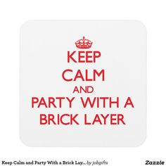 Keep Calm and Party With a Brick Layer Drink Coasters