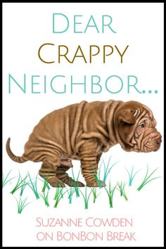 An open letter to the person who keeps leaving dog poop in my yard. Open Letters,Open letter