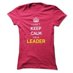 I Can't Keep Calm I'm A LEADER T Shirts, Hoodies. Get it now ==► https://www.sunfrog.com/Names/I-Cant-Keep-Calm-Im-A-LEADER-HotPink-14576514-Ladies.html?41382