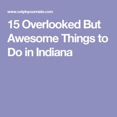 15 Overlooked But Awesome Things to Do in Indiana