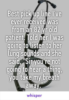 Best pick up line I've ever received was from an 82 yr old patient. Told her I was going to listen to her lung sounds and… http://ibeebz.com
