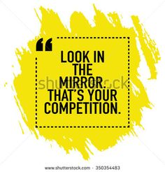Motivational quote poster design about self improvement and growth / Look in mirror that is your competition