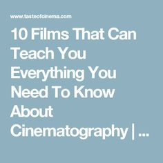 10 Films That Can Teach You Everything You Need To Know About Cinematography | Taste Of Cinema - Movie Reviews and Classic Movie Lists