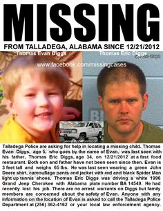 "Talladega, AL Police are searching for a missing 5-year-old boy. Thomas ""Evan"" Diggs was last seen at a fast food restaurant Friday, December 22, 2012 with his father, Thomas Eric Diggs."