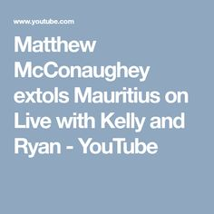 Matthew McConaughey extols Mauritius on Live with Kelly and Ryan Ryan Youtube, Djimon Hounsou, Jason Clarke, Diane Lane, Matthew Mcconaughey, Anne Hathaway, Mauritius, Film Movie, Serenity