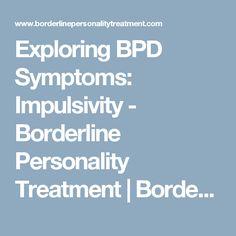 Exploring BPD Symptoms: Impulsivity - Borderline Personality Treatment | Borderline Personality Treatment
