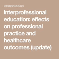 Interprofessional education: effects on professional practice and healthcare outcomes (update)