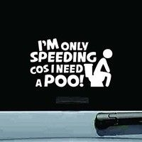 "Funny Car Sticker Waterproof "" I'm Only Speeding,Cos I Need A Poo"" Vinyl Decal Material:Vinyl Sticker Color:Black,White Size:19x11cm"