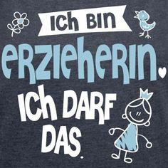 detailed look 8d147 07923 Ich bin Erzieherin, ich darf das - Frauen T-Shirt mit gerollten Ärmeln