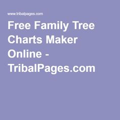 Build your own family tree chart with the help of Tribalpages free family chart maker and online research tool.
