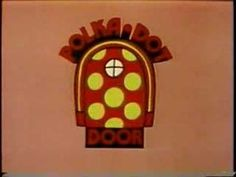 The Polka Dot Door.  So many great memories!!  And I remember all the words to the song!! lol