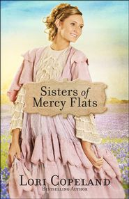 Sisters of Mercy Flats  - By Lori Copeland. See my review at http://christianreads.blogspot.co.nz/2013/06/review-sisters-of-mercy-flats-by-lori.html