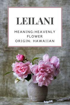 Baby Girl Name: Leilani | Meaning: Heavenly Flower. | Origin: Hawaiian.