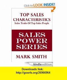 TOP SALES CHARACTERISTICS Sales Traits Of Top Sales People (Sales Power Series) eBook Mark Smith ,   ,  , ASIN: B007WGRXNW , tutorials , pdf , ebook , torrent , downloads , rapidshare , filesonic , hotfile , megaupload , fileserve
