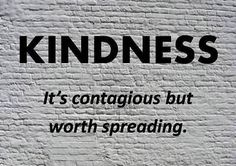 Kindness, It's Contagious But Worth Spreading