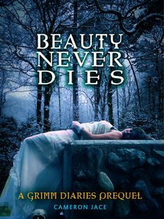 Beauty Never Dies (The Grimm Diaries Prequels)  by Cameron Jace