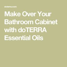 Make Over Your Bathroom Cabinet with doTERRA Essential Oils