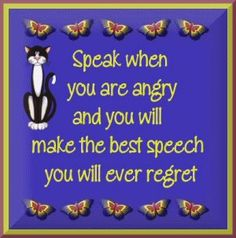 Don't speak when you are angry