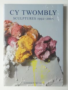 Cy Twombly: Sculptures 1992-2005
