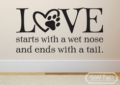 Love starts with a wet nose and ends with a tail, wall vinyl decal, pet decor, sayings for pet owners, dog lovers art, paw print sticker