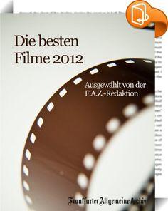 Die besten Filme 2012    ::  Die Redakteure der Frankfurter Allgemeinen Zeitung besuchen regelmäßig Filmfestivals und Filmpremieren. Für dieses eBook haben sie ihre Lieblingsfilme, die sie im Jahr 2012 in der F.A.Z. vorgestellt haben, ausgewählt. Ergänzt werden die Filmbesprechungen mit Abbildungen und Internetlinks zu den Trailern sowie Hinweisen auf die DVD und Blu-ray Editionen. Das eBook enthält zudem reichhaltiges Bonusmaterial zu den ausgewählten Filmen: Interviews mit Regisseure...