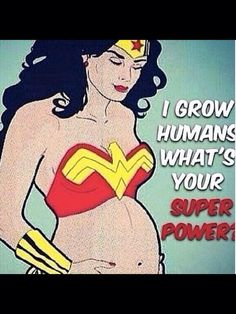 So my sister!!!! - I grow humans...what's your super power?