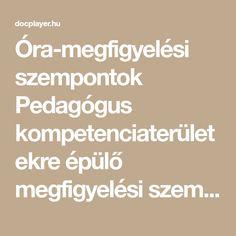 Óra-megfigyelési szempontok Pedagógus kompetenciaterületekre épülő megfigyelési szempont gyűjtemény óralátogatáshoz Pedagógus kompetenciaterületek Megfigyelési szempontok (tanár munkakör) A pedagógus alapos, Oras