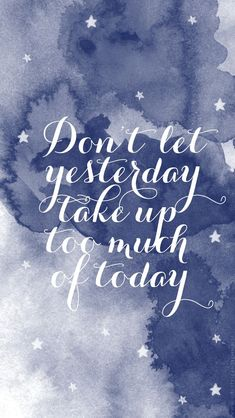 Top 45 life Inspirational quotes. Don't let yesterday take up too much of today.