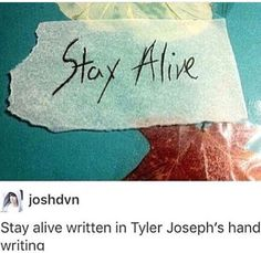 """Stay Alive"" in Tyler Joseph's handwriting."