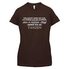 Vielleicht sehe ich aus als würde ich dir zuhören aber in meinem Kopf denke ich an Tanzen - Damen T-Shirt - Dunkles Schokobraun - S