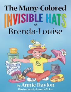 A delightful rhyme about an imaginative little girl who conjures up a colorful hat for every occasion. www.anniedaylon.com