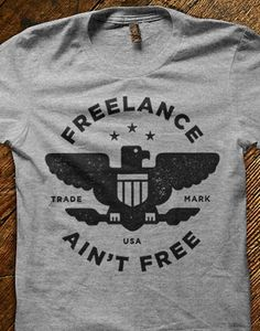 Freelance Ain't Free t-shirt, $22 (posters and prints available too!)