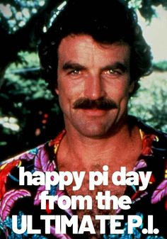 magnum pi pi day meme Best Memes, Funny Memes, Hilarious, Albert Einstein Birthday, Drunk History, List Of Memes, Rebecca Black, Happy Pi Day, Magnum Pi