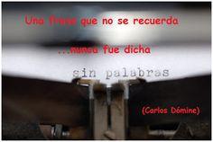 """El blog de Carlos Dómine: """"Una frase que no se recuerda nunca fue dicha"""" (Carlos Dómine)"""