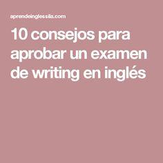 10 consejos para aprobar un examen de writing en inglés