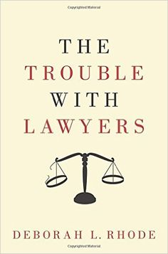 The Trouble with Lawyers / Deborah L. Rhode / KF297 .R484 2015