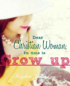 Dear Christian Woman, the transformation into His likeness is not a future event. Instead, it is a present activity. Grow well!