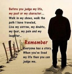"Stay away from ⇒ ""Judging Others."" Take a walk in my shoes before you judge me."
