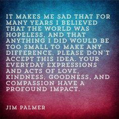 Yes you make a difference! Make sure it's positive. Quotes By Famous People, People Quotes, Meaningful Quotes, Inspirational Quotes, Jim Palmer, Spiritual Inspiration Quotes, Running Inspiration, Enjoy Quotes, You Make A Difference